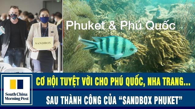 """SCMP: Cơ hội tuyệt vời cho Phú Quốc, Nha Trang… sau thành công của """"sandbox Phuket"""""""