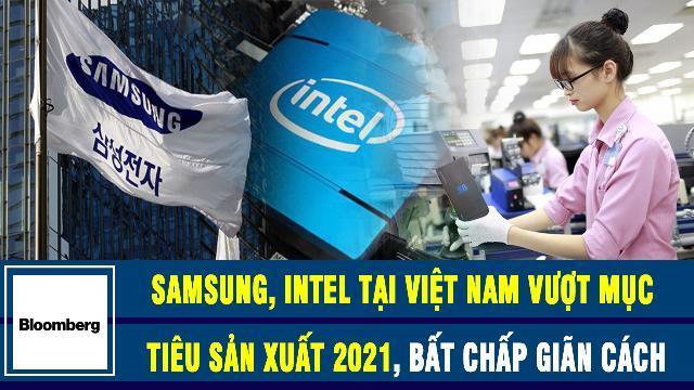 Samsung, Intel tại Việt Nam vượt mục tiêu sản xuất 2021, bất chấp giãn cách