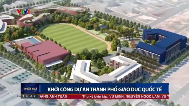 Hơn 1.000 tỷ đồng xây dựng Thành phố Giáo dục đầu tiên tại Việt Nam