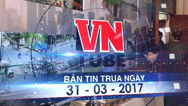 Bản tin VnTube trưa ngày 31-03-2017: Hà Nội triển khai hệ thống camera an ninh