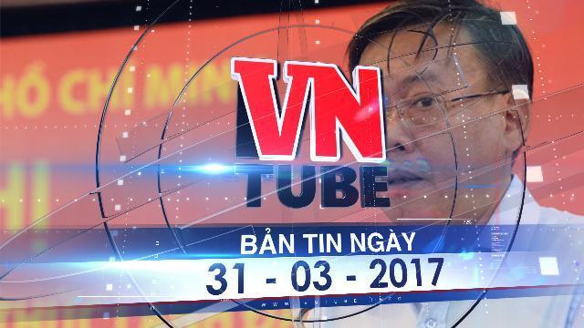 Bản tin VnTube ngày 31-03-2017: Có thể nhập Thủ Đức, quận 2, quận 9 thành TP Thủ Đức