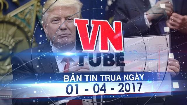 Bản tin VnTube trưa ngày 01-04-2017: Tổng thống Mỹ Donald Trump gửi thư cho Chủ tịch nước Việt Nam đề nghị tăng cường hợp tác