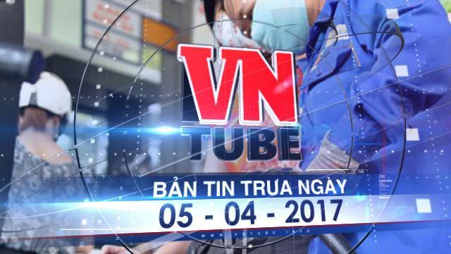Bản tin VnTube trưa ngày 05-04-2017: Đề xuất tăng thuế xăng 8.000 đồng