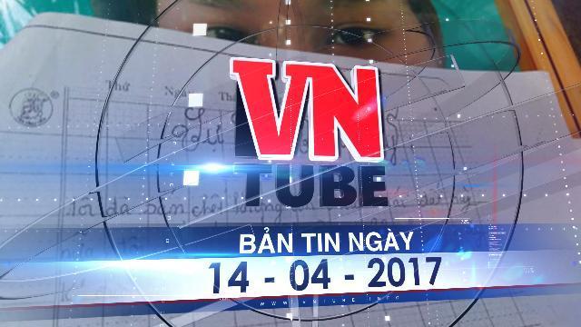Bản tin VnTube ngày 14-04-2017: Bé lớp 5 tố bị hiếp dâm và thư tuyệt mệnh: Khởi tố vụ án, đổi điều tra viên