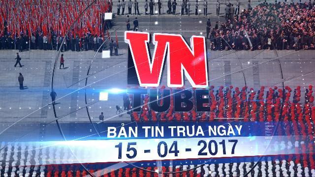 Bản tin VnTube trưa ngày 15-04-2017: Quân đội Triều Tiên tập trung tại Bình Nhưỡng để phô diễn sức mạnh