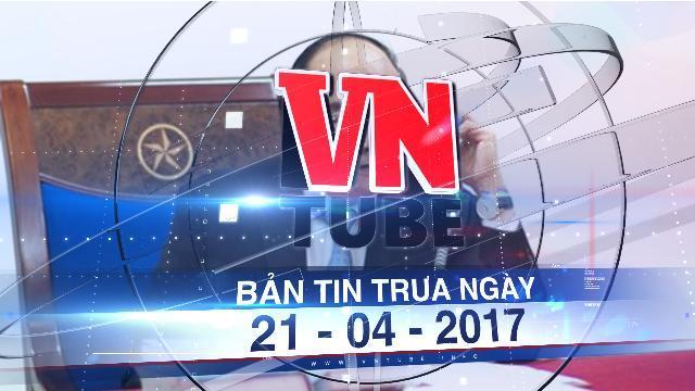 Bản tin VnTube trưa ngày 21-04-2017: Tổng thống Mỹ Donald Trump sẽ thăm Việt Nam và dự APEC