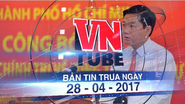 Bản tin VnTube trưa ngày 28-04-2017: Đề nghị xem xét kỷ luật ông Đinh La Thăng