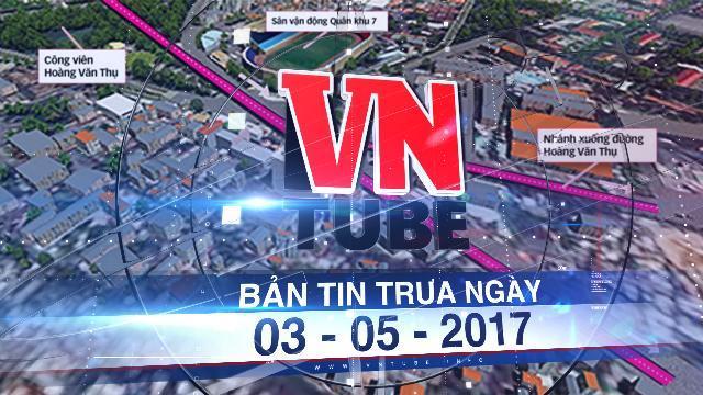 Bản tin VnTube trưa ngày 03-05-2017: Mở đường trên cao 'giải cứu' sân bay Tân Sơn Nhất