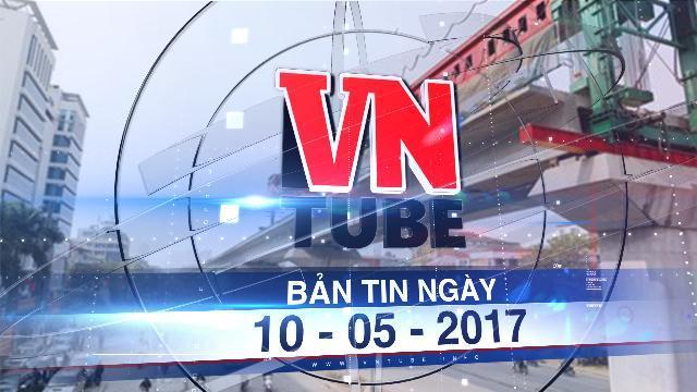 Bản tin VnTube ngày 10-05-2017: Vay 300 triệu USD của Trung Quốc làm đường cao tốc