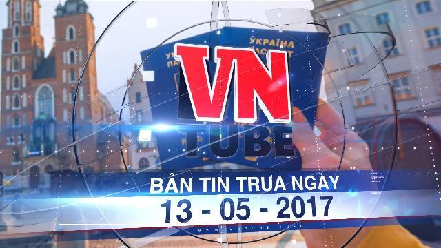 Bản tin VnTube trưa ngày 13-05-2017: EU miễn thị thực cho công dân Ukraine
