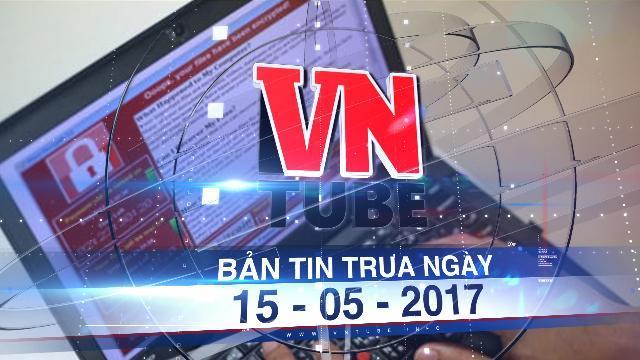 Bản tin VnTube trưa ngày 15-05-2017: Khẩn cấp ngăn chặn mã độc WannaCry lây lan vào Việt Nam