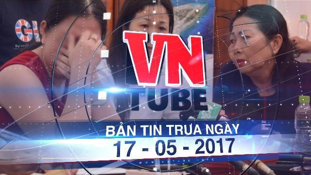 Bản tin VnTube trưa ngày 17-05-2017: Công an kết luận không có việc xâm hại tình dục bé lớp 1