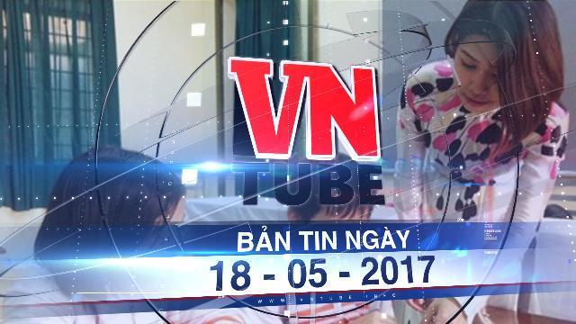 Bản tin VnTube ngày 18-05-2017: Thầy cô chỉ có hợp đồng, không còn công chức, viên chức