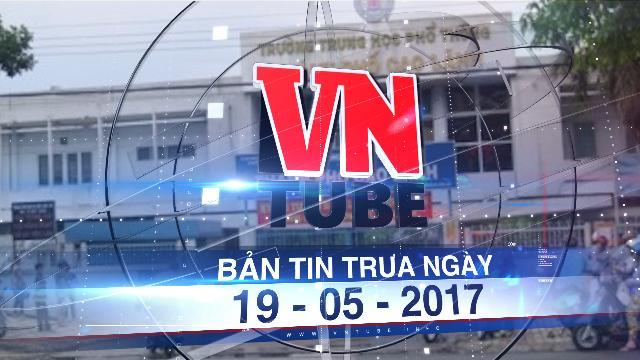 Bản tin VnTube trưa ngày 19-05-2017: Lộ đề thi lớp 11 ở Đồng Tháp: Giáo viên mang đề thi đi 'trả ơn'