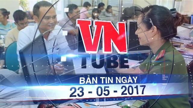 Bản tin VnTube ngày 23-05-2017: Hà Nội đo mức độ hài lòng của dân với cơ quan Nhà nước