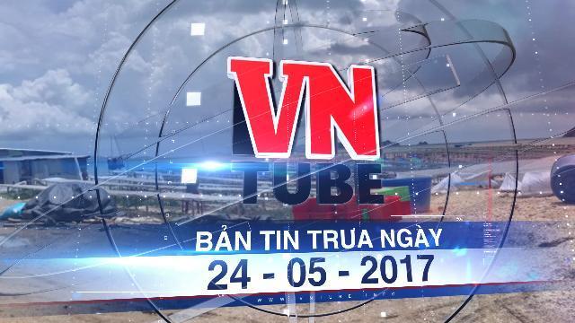 Bản tin VnTube trưa ngày 24-05-2017: Kiên Giang: San lấp trái phép hơn 5,3ha mặt biển