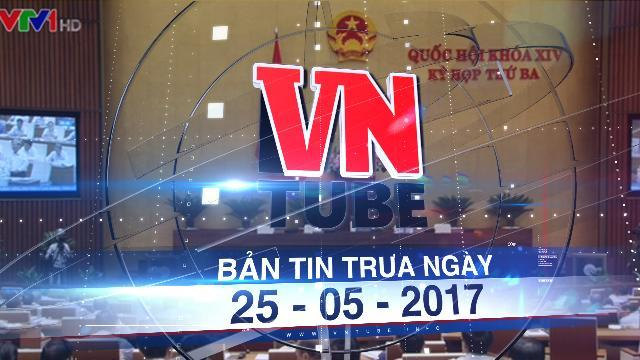 Bản tin VnTube trưa ngày 25-05-2017: Đưa vi phạm kinh doanh đa cấp vào Bộ luật hình sự