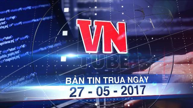 Bản tin VnTube trưa ngày 27-05-2017: Email của thành phố Hà Nội bị tin tặc lợi dụng