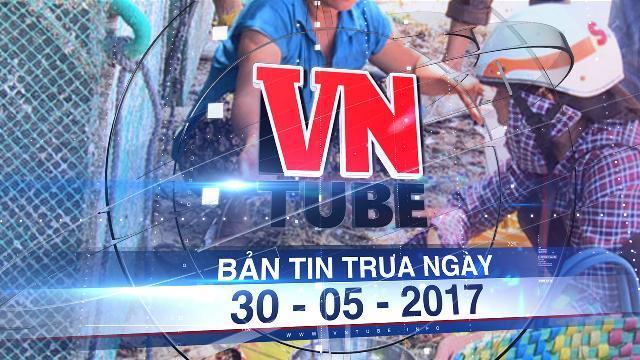 Bản tin VnTube trưa ngày 30-05-2017: Tôm hùm chết kỷ lục, Phú Yên họp khẩn tìm giải pháp