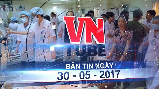 Bản tin VnTube ngày 30-05-2017: Khởi tố vụ án 7 bệnh nhân chạy thận tử vong