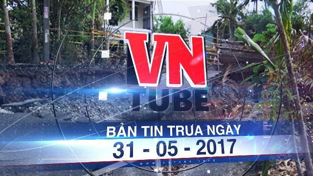 Bản tin VnTube trưa ngày 31-05-2017: Liên tiếp xảy ra sạt lở, sụt lún đất ở Cà Mau