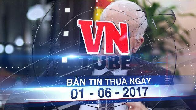 Bản tin VnTube trưa ngày 01-06-2017: Thượng nghị sĩ McCain kêu gọi tập trận đa quốc gia ở Biển Đông