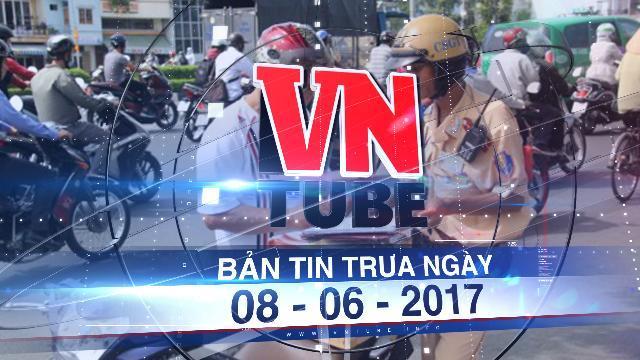 Bản tin VnTube trưa ngày 08-06-2017: Hà Nội sẽ trang bị smartphone, máy in hóa đơn cầm tay cho CSGT