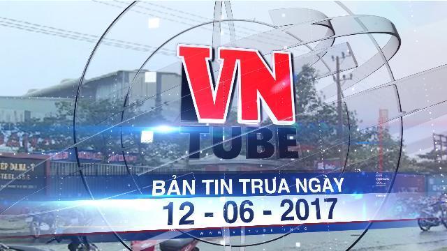 Bản tin VnTube trưa ngày 12-06-2017: Đà Nẵng: Di dời dân gần 2 nhà máy thép ô nhiễm