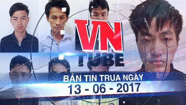 Bản tin VnTube trưa ngày 13-06-2017: Triệt phá đường dây lừa bán nữ sinh Việt Nam sang Trung Quốc