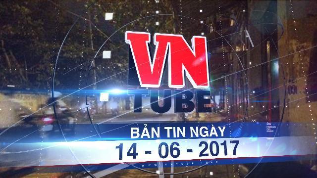 Bản tin VnTube tối 14-06-2017: TPHCM xóa sổ 'khu đèn đỏ' ở Q.10