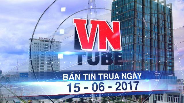 Bản tin VnTube trưa 15-06-2017: Chốt phương án cổ phần hóa doanh nghiệp xây nhà 100 triệu ở Bình Dương