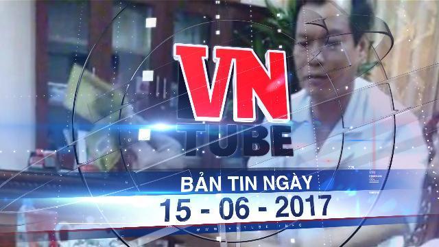Bản tin VnTube tối 15-06-2017: Kỷ luật 7 lãnh đạo, cán bộ y tế tham gia đánh bài ăn tiền