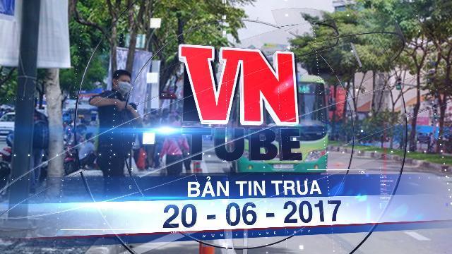 Bản tin VnTube trưa 20-06-2017: Lắp 4.000 camera quản lý trên xe buýt Sài Gòn