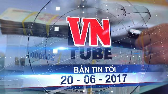 Bản tin VnTube tối 20-06-2017: Từ tháng 8- 2017, người gửi tiền được bảo hiểm tối đa 75 triệu đồng