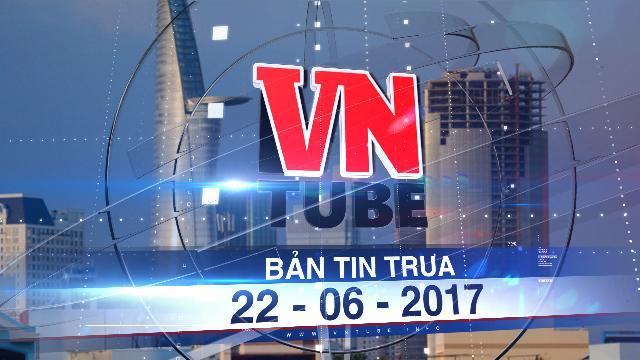 Bản tin VnTube trưa 22-06-2017: Thanh tra hàng loạt dự án chuyển đổi đất vàng ở Sài Gòn