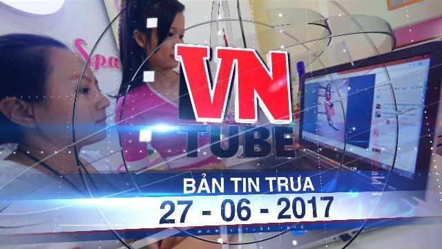 Bản tin VnTube trưa 27-06-2017: Bán hàng qua Facebook trốn thuế sẽ bị chặn tài khoản