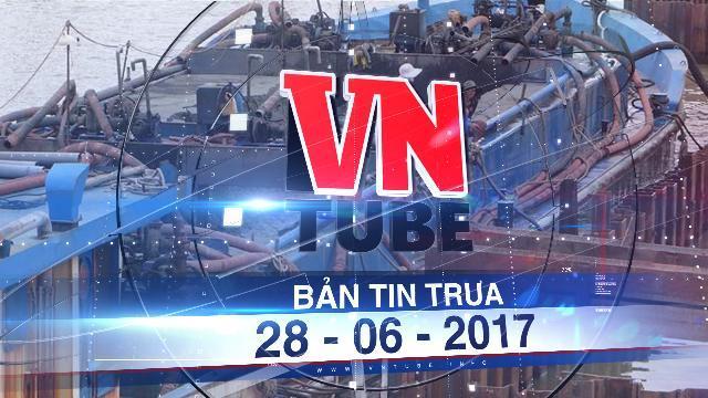 Bản tin VnTube trưa 28-06-2017: Cấp phép nhận chìm gần 1 triệu mét khối bùn thải ra biển Bình Thuận