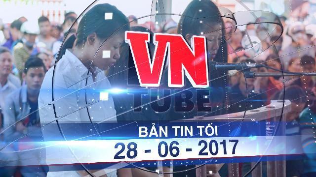 Bản tin VnTube tối 28-06-2017: Phạt tù 3 cô gái đánh trẻ em, phát clip trực tiếp trên mạng