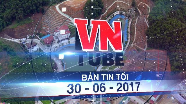 Bản tin VnTube tối 30-06-2017: Yêu cầu giám đốc sở ở Yên Bái giải trình khoản vay 20 tỷ xây biệt thự
