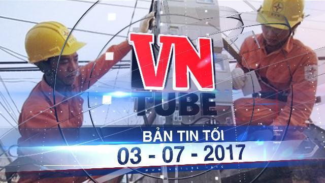 Bản tin VnTube tối 03-07-2017: EVN được tự tăng giá điện 3-5%