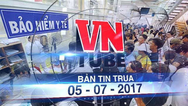 Bản tin VnTube trưa 05-07-2017: Chính thức tăng giá viện phí đối với người không tham gia BHYT