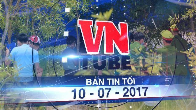 Bản tin VnTube tối 10-07-2017: Khởi tố vụ án bé trai 6 tuổi mất tích, nghi bị sát hại ở Quảng Bình