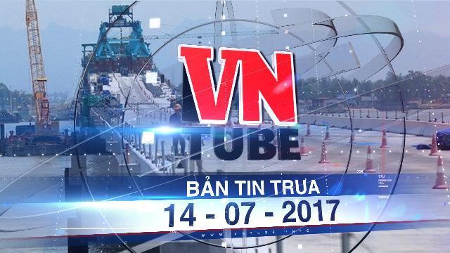 Bản tin VnTube trưa 14-07-2017: Phát hiện dự án đường ôtô vượt biển dài nhất Việt Nam có sai sót