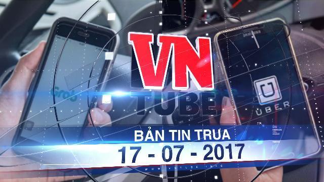 Bản tin VnTube trưa 17-07-2017: Hà Nội cấm dịch vụ đi chung xe của Grab, Uber