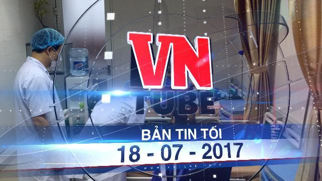 Bản tin VnTube tối 18-07-2017: 46 trẻ em bị sùi mào gà tại Hưng Yên