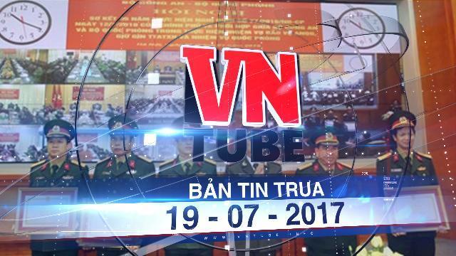 Bản tin VnTube trưa 19-07-2017: Bộ Quốc phòng và bộ Công an thảo luận về vai trò của an ninh mạng