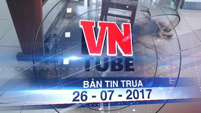Bản tin VnTube trưa 26-07-2017: Bắt nghi can tấn công 5 cảnh sát bị thương