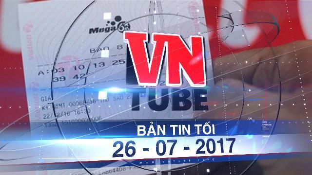 Bản tin VnTube tối 26-07-2017: Vietlott tung loại hình xổ số mới với giải thưởng khủng