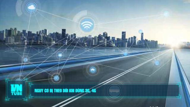 Toàn cảnh an ninh mạng tuần 4 tháng 07: Nguy cơ bị theo dõi khi dùng 3G, 4G