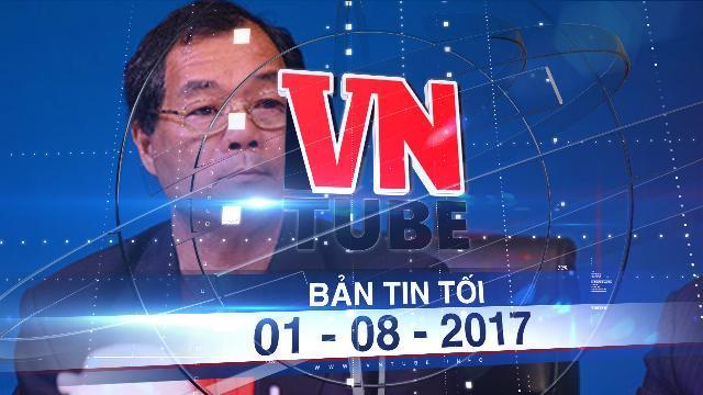 Bản tin VnTube tối 01-08-2017: Bắt giữ ông Trầm Bê vì gây thiệt hại hàng ngàn tỉ đồng